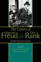 The Letters of Sigmund Freud and Otto Rank: Inside Psychoanalysis by E. James Lieberman, MD