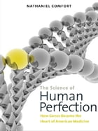 The Science of Human Perfection: How Genes Became the Heart of American Medicine by Nathaniel Comfort