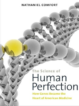 Book The Science of Human Perfection: How Genes Became the Heart of American Medicine by Nathaniel Comfort