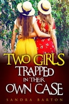 Two Girls Trapped in Their Own Case: Sarah and Monica Private Investigator Book 2 by Sandra Barton