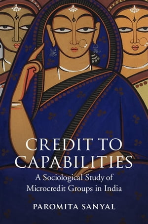 Credit to Capabilities A Sociological Study of Microcredit Groups in India