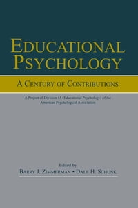 Educational Psychology: A Century of Contributions: A Project of Division 15 (educational…