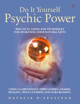 Book Do It Yourself Psychic Power: Practical Tools and Techniques for Awakening Your Natural Gifts using… by Natalia O'Sullivan