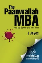 The Paanwallah MBA: And My Experiments with Tooth by J. Jeyes