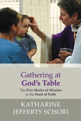 Book Gathering at God's Table: The five marks of mission in the feast of faith by Katharine Jefferts-Schori