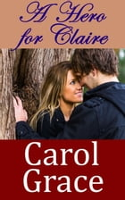 A Hero For Claire by Carol Grace