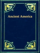 The History of Ancient America, Anterior to the Time of Columbus by George Jones