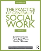 Chapters 6-9: The Practice of Generalist Social Work, Third Edition