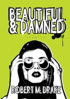 Beautiful and Damned by Robert M Drake