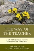 The Way of the Teacher: A Path for Personal Growth and Professional Fulfillment by Sandra Finney