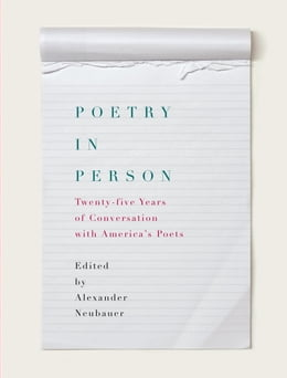 Book Poetry in Person: Twenty-five Years of Conversation with America's Poets by Alexander Neubauer
