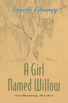 A Girl Named Willow by Angela Chaney