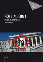 Mort au con !: Polar humoroïde by Jacques Barbancey