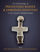 An Archaeology of Prehistoric Bodies and Embodied Identities in the Eastern Mediterranean by Maria Mina