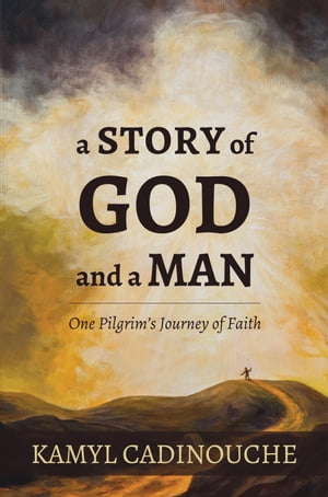 A Story of God and A Man One Pilgrim?s Journey of Faith