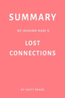 Summary of Johann Hari's Lost Connections by Swift Reads