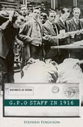 The GPO Staff in 1916: Living through the Easter Rising of 1916 d50056f5-b819-4491-9a37-482221c493c2