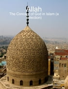 Allah: the Concept of God in Islam a Selection by Yasin Jibouri