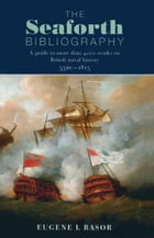 The Seaforth Bibliography: A Guide to More Than 4000 Works on British Naval History 55BC – 1815 by Eugene Rasor