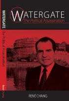Watergate: The Political Assassination by Rene Chang