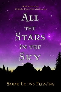 All the Stars in the Sky: Until the End of the World, Book 3: Until the End of the World, #3
