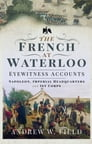 The French at Waterloo: Eyewitness Accounts Cover Image