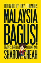 Malaysia Bagus!: Travels From My Homeland by Sharon Cheah