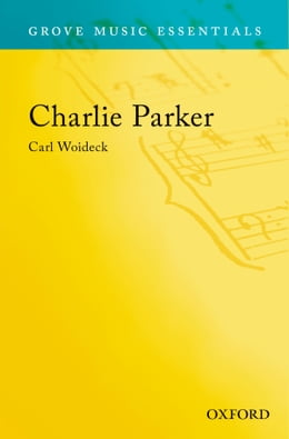 Book Charlie Parker: Grove Music Essentials by Carl Woideck