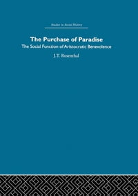 The Purchase of Pardise: The social function of aristocratic benevolence, 1307-1485