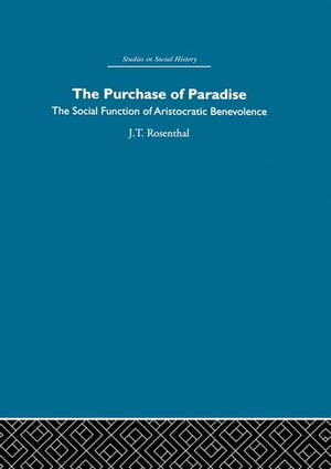 The Purchase of Pardise The social function of aristocratic benevolence,  1307-1485