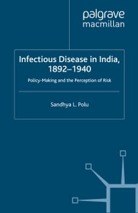 Infectious Disease in India, 1892-1940: Policy-Making and the Perception of Risk