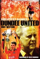 Greatest Games Dundee United: The Tangerines' Fifty Finest Matches by Mike Watson
