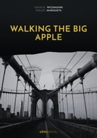 Walking the Big Apple: Spaziergänge durch New York City by Miguel Marqueta