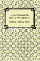 Man and Superman and Three Other Plays by George Bernard Shaw