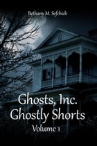 Ghosts Inc. Ghostly Shorts, Volume 1 by Bethany Sefchick
