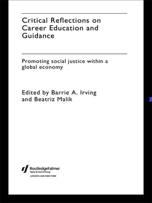 Critical Reflections on Career Education and Guidance Promoting Social Justice within a Global Economy
