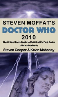 Steven Moffat's Doctor Who 2010, The Critical Fan's Guide to Matt Smith's First Series…