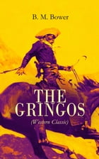 THE GRINGOS (Western Classic): The Tale of the California Gold Rush Days by B. M. Bower