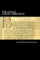 The Anglo-Saxon Chronicle: Translated by James Henry Ingram by Anonymous