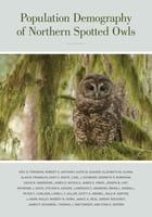 Population Demography of Northern Spotted Owls: Published for the Cooper Ornithological Society by Eric Forsman