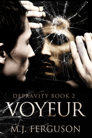 Voyeur: Depravity Book 2 by M.J. Ferguson