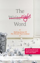 The Right Word: Making Sense of Words that Confuse by Elizabeth Morrison
