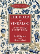 The Road to Vindaloo: Curry Cooks & Curry Books by David Burnett