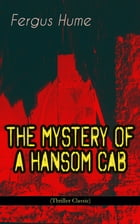 THE MYSTERY OF A HANSOM CAB (Thriller Classic) by Fergus Hume