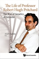 The Life of Professor Robert Hugh Pritchard: The Rise of Genetics at Leicester by Arieh Zaritsky
