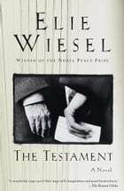 The Testament: A novel by Elie Wiesel