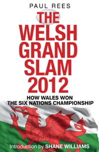 The Welsh Grand Slam 2012: How Wales Won the Six Nations Championship