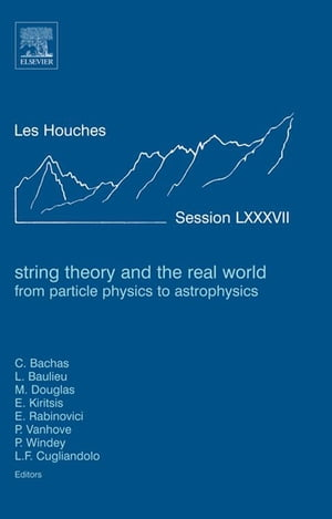 String Theory and the Real World: From particle physics to astrophysics Lecture Notes of the Les Houches Summer School 2007