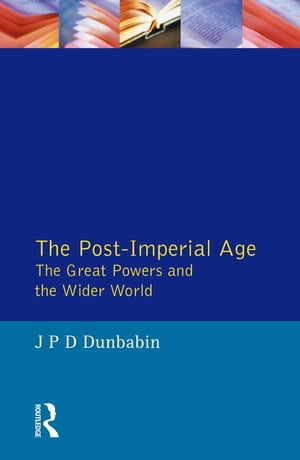 The Post-Imperial Age: The Great Powers and the Wider World International Relations Since 1945: a history in two volumes