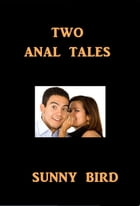 Two Anal Tales by Sunny Bird